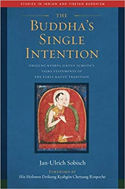 Buddha's Single Intention: Drigung Kyobpa Jikten Sumgon's Vajra Statements of the Early Kagyu Tradition