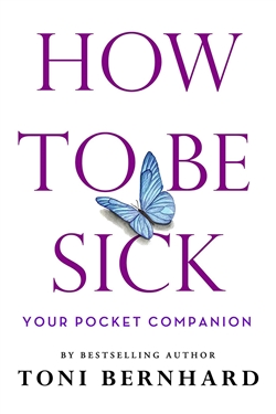 How to Be Sick: Your Pocket Companion by Toni Bernhard