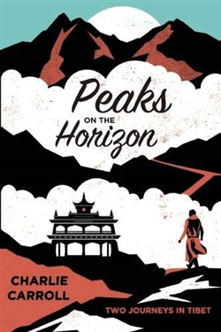 Peaks on the Horizon: Two Journeys in Tibet, Charlie Carroll