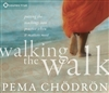 Walking the Walk Putting the Teachings into Practice When It Matters Most, CD Pema Chodron