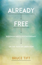 Already Free Buddhism Meets Psychotherapy on the Path of Liberation