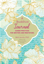 A Buddhist Journal Guided Practices for Writers and Meditators, Beth Jacobs