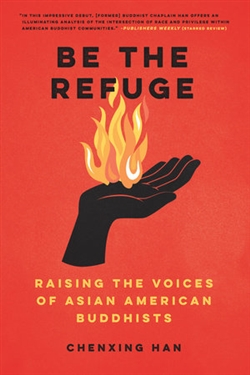 Be the Refuge: Raising the Voices of Asian American Buddhists, Chenxing Han