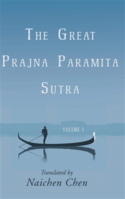 The Great Prajna Paramita Sutra, Volume 1 by Naichen Chen