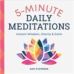 5-Minute Daily Meditations: Instant Wisdom, Clarity, and Calm, Sah D'simone