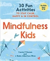 Mindfulness for Kids: 30 Fun Activities to Stay Calm, Happy, and In Control, Carole P. Roman, J. Robin; Albertson-Wren