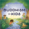 Buddhism for Kids: 40 Activities, Meditations, and Stories for Everyday Calm, Happiness, and Awareness,