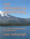 The Progress in Meditation: The Three Bhavanakramas of Kamalashila, Laul Jadusingh