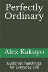 Perfectly Ordinary: Buddhist Teachings for Everyday Life by Alex Kakuyo