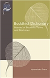 Buddhist Dictionary: Manual of Buddhist Terms and Doctrines <br> By: Nyantiloka Thera