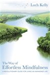 The Way of Effortless Mindfulness: A Revolutionary Guide for Living an Awakened Life By: Loch Kelly