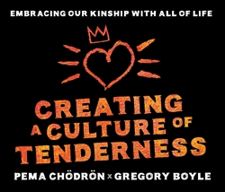 Creating a Culture of Tenderness: Embracing Our Kinship with All of Life (CD), by Pema Chodron and Gregory Boyle