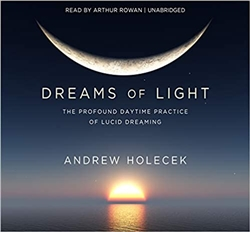 Dreams of Light: The Profound Daytime Practice of Lucid Dreaming