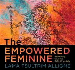 The Empowered Feminine: Meditating with the Dakini Mandala, Lama Tsultrim Allione