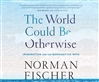 World Could Be Otherwise (MP3 CD), Norman Fischer
