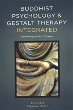 Buddhist Psychology and Gestalt Therapy Integrated: Psychotherapy for the 21st Century, Eva Gold, Stephen Zahm