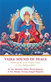 Vajra Sound of Peace: Practicing the Seven Chapter Prayer of Guru Padmasambhava by Ven. Khenchen Palden Sherab Rinpoche and Ven. Khenpo Tsewang Dongyal Rinpoche