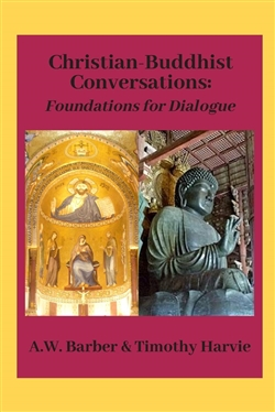 Christian-Buddhist Conversations: Foundations for Dialogue By: A.W. Barber and Timothy Harvie