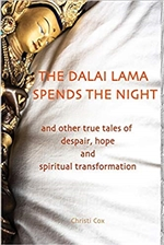 The Dalai Lama Spends the Night: and Other True Tales of Despair, Hope, and Spiritual Transformation, Christi Cox