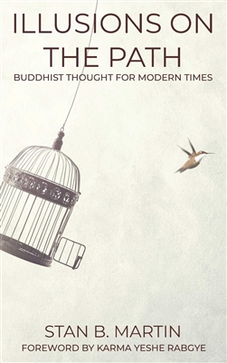 Illusions On The Path: Buddhist Thought For Modern Times by Stan B. Martin