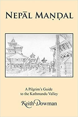Nepal Mandal: A Pilgrim's Guide to the Kathmandu Valley Keith Dowman