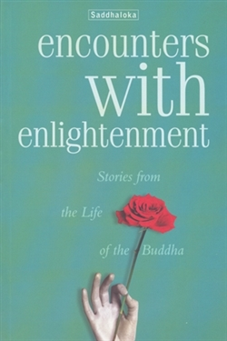 Encounters with Enlightenment: Stories from the Life of the Buddha, Saddhaloka