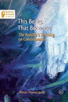 This Being, That Becomes: The Buddha's Teaching on Conditionality, Thomas Jones Dhivan, Sagaraghosa