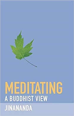 Meditating: A Buddhist View, Jinananda