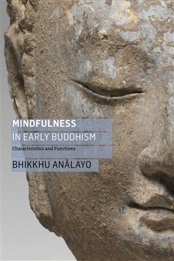 Mindfulness in Early Buddhism: Characteristics and Functions, Bhikkhu Analayo
