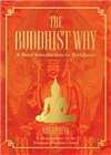 The Buddhist Way: A Brief Introduction to Buddhism A Dharmachari of the Triratna Buddhist Order, Nagapriya