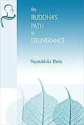 The Buddha's Path to Deliverance: A Systematic Exposition in the Words of the Sutta Pitaka,  Nyanatiloka Thera
