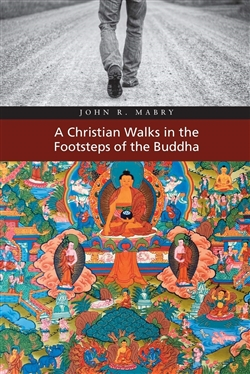 Christian Walks in the Footsteps of the Buddha by John R. Mabry