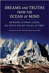 Dreams and Truths from the Ocean of Mind: Memoirs of Pema Lodoe, the Sixth Sogan Tulku of Tibet