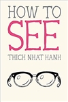 How to See, Thich Nhat Hanh