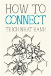 How to Connect <br> by Thich Nhat Hanh