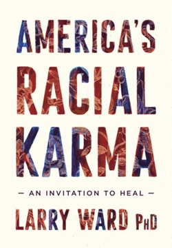 America's Racial Karma: An Invitation to Heal by Larry Ward