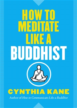 How to Meditate Like a Buddhist by Cynthia Kane