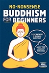 No-Nonsense Buddhism for Beginners: Clear Answers to Burning Questions About Core Buddhist Teachings, Noah Rasheta