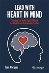 Lead with Heart in Mind: Treading the Noble Eightfold Path for Mindful and Sustainable Practice, Joan Marques
