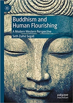 Buddhism and Human Flourishing: A Modern Western Perspective by Seth Zuiho Segall