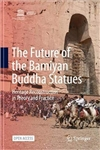 The Future of the Bamiyan Buddha Statues: Heritage Reconstruction in Theory and Practice, Dr. Masanori Nagaoka