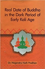 Real Date of Buddha in The Dark Period of Early Kali Age, Dr. Nagendra Nath Pradhan