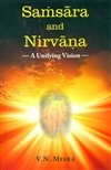 Samsara and Nirvana - A Unifying Vision, V.N Misra