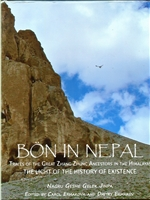 Bon in Nepal: Traces of the Great Zhang Zhung Ancestors in the Himalayas The Light of the History of Existence <br> By: Nagru Geshe Gelek Jinpa