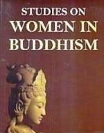 Studies on Women in Buddhism <br> By: Sayamtara Jash