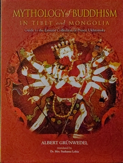 Mythology of Buddhism in Tibet and Mongolia: guide to the lamaist collection of Prince Ukhtomsky <br> By: Albert Grunwedel