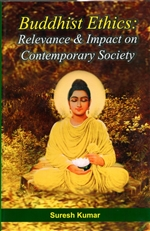 Buddhist Ethics: Relevance & Impact on Contemporary Society , Suresh Kumar