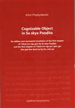 Cognizable Object in Sa skya Pandita: An edition and annotated translation of the first chapter of Tshad ma rigs gter by Sa skya Pandita, Artur Przybyslawski