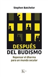 Despues del budismo: repensar el dharma para un mundo secular, Stephen Batchelor