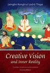 Creative Vision and Inner Reality <br> By: Jamgon Kongtrul Lodro Thaye